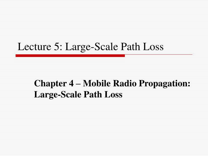 Lecture 5 large scale path loss