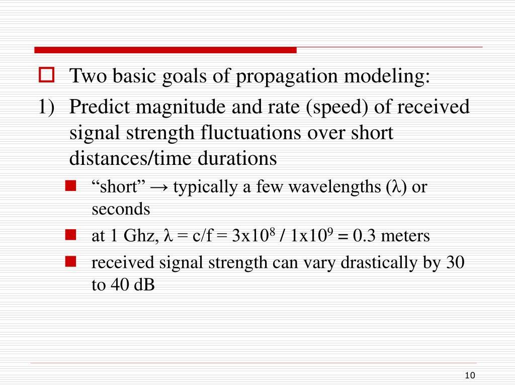 Two basic goals of propagation modeling: