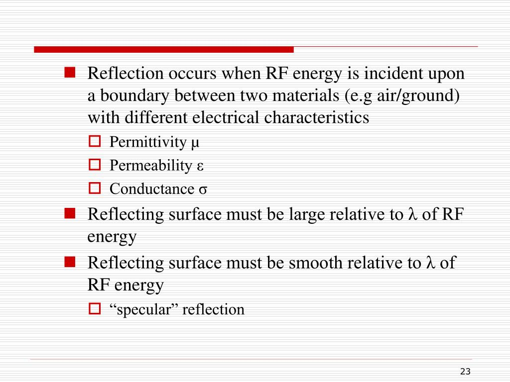 Reflection occurs when RF energy is incident upon a boundary between two materials (e.g air/ground) with different electrical characteristics