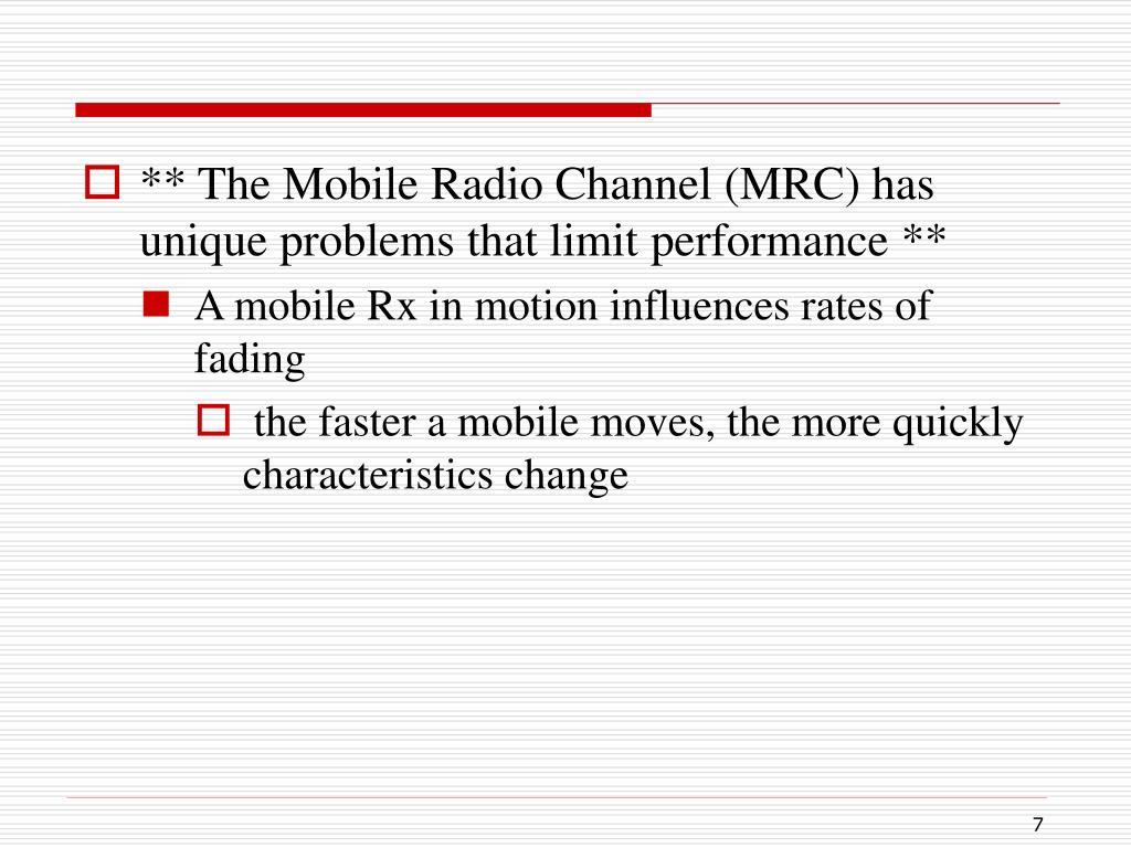 ** The Mobile Radio Channel (MRC) has unique problems that limit performance **