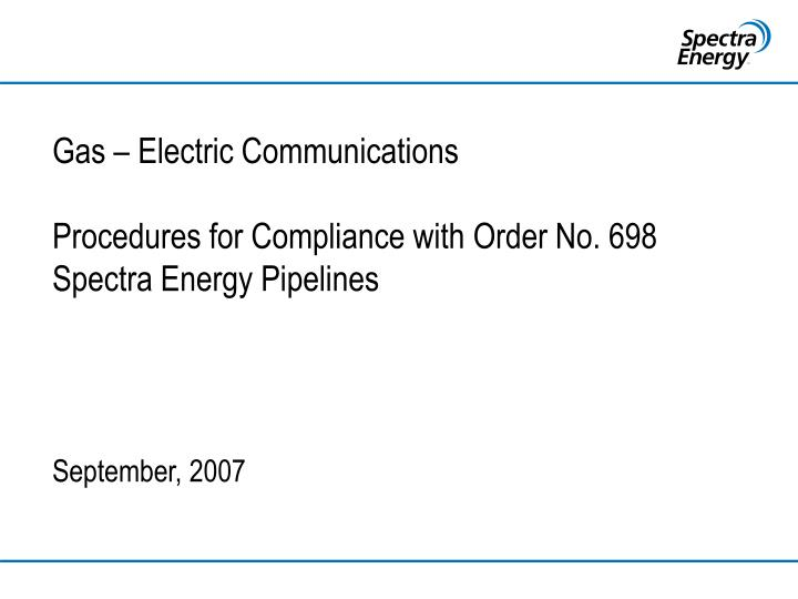 gas electric communications procedures for compliance with order no 698 spectra energy pipelines