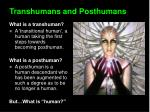 transhumans and posthumans