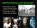 will we evolve less diversity