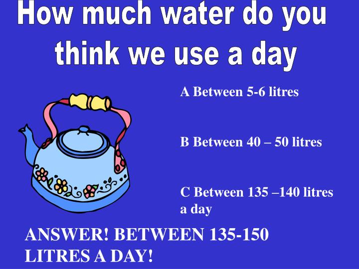 How much water do you