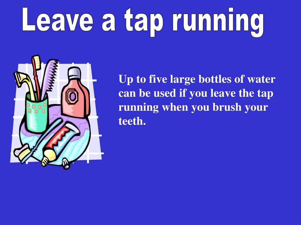 Leave a tap running