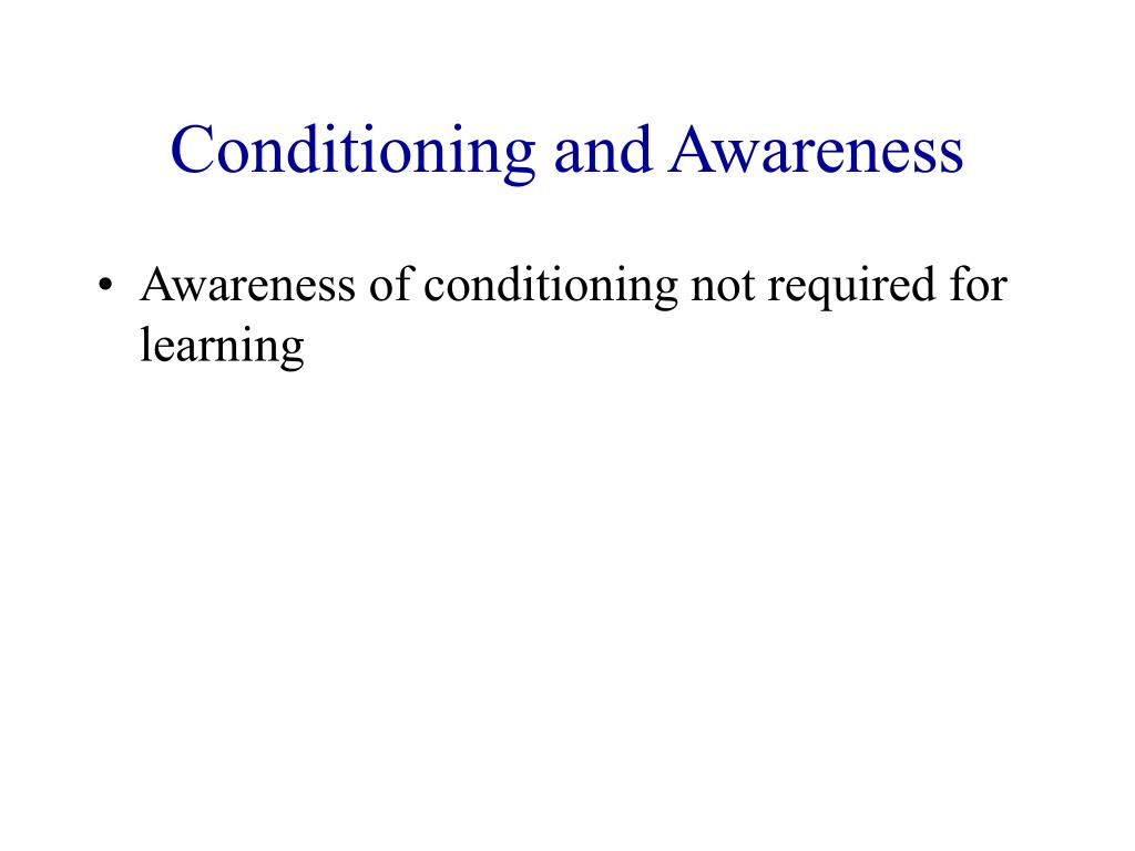 Conditioning and Awareness