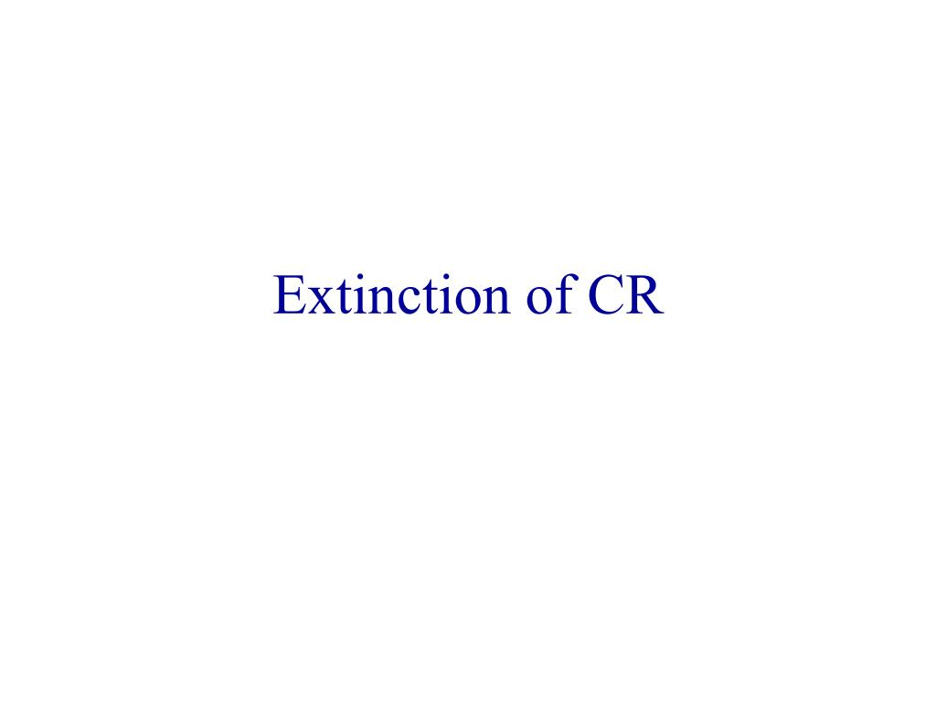 Extinction of CR