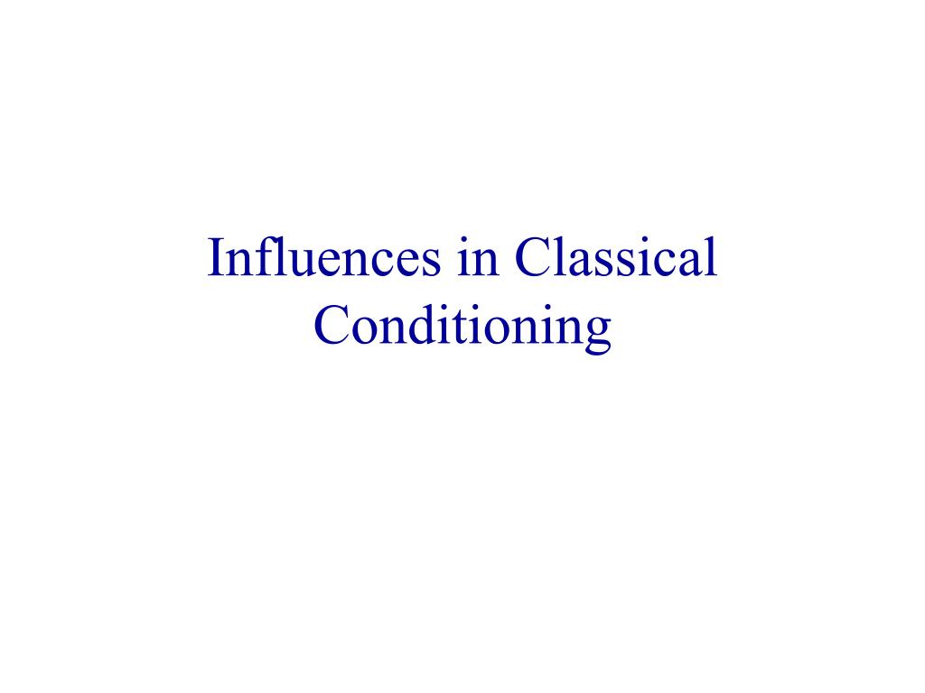Influences in Classical Conditioning