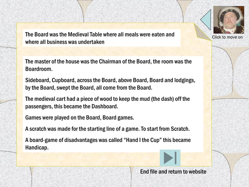 The Board was the Medieval Table where all meals were eaten and where all business was undertaken