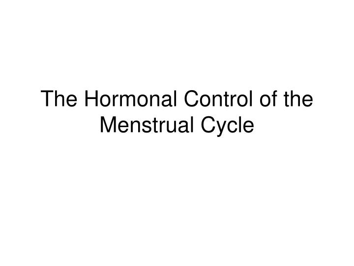 the hormonal control of the menstrual cycle n.