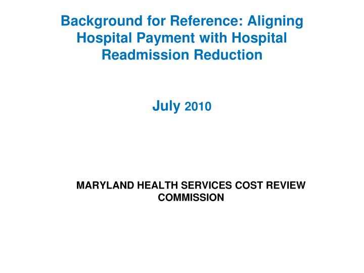 Background for reference aligning hospital payment with hospital readmission reduction july 2010