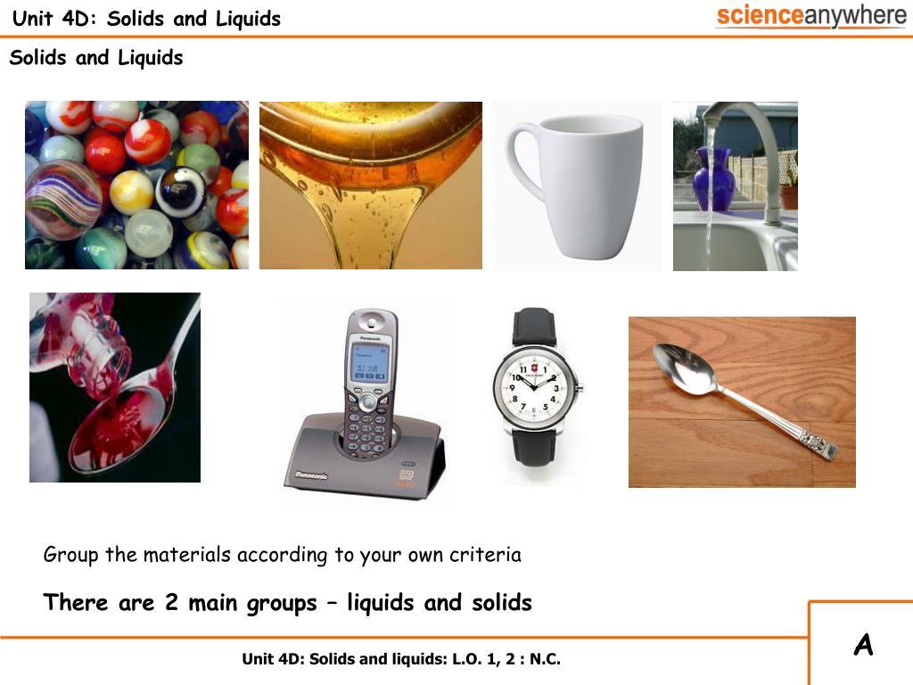 Unit 4D: Solids and Liquids