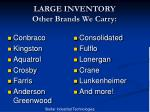 large inventory other brands we carry