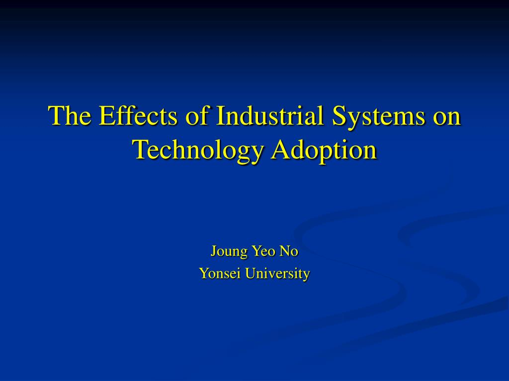 the effects of industrial systems on technology adoption l.