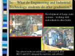so what do engineering and industrial technology students do after graduation