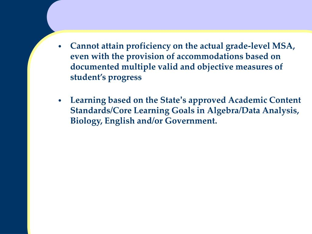 Cannot attain proficiency on the actual grade-level MSA, even with the provision of accommodations based on documented multiple valid and objective measures of student's progress