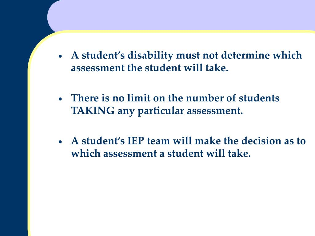 A student's disability must not determine which assessment the student will take.