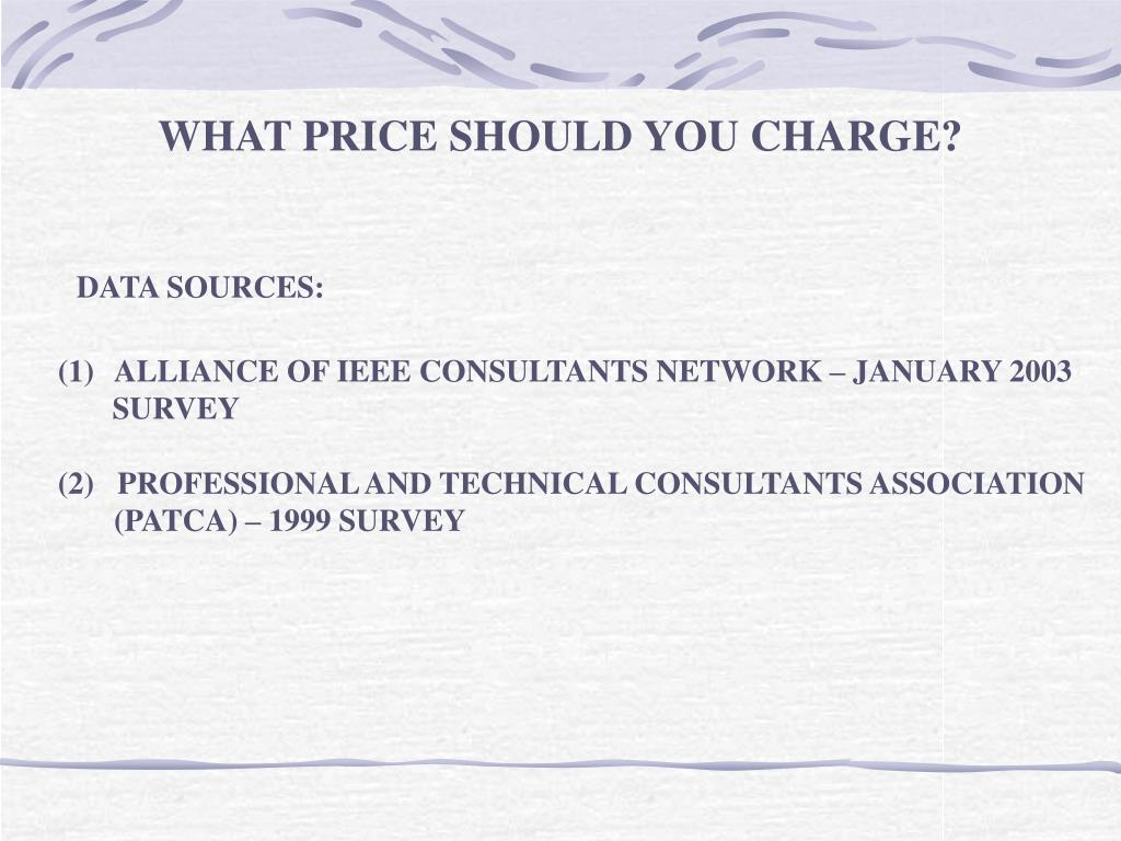 WHAT PRICE SHOULD YOU CHARGE?