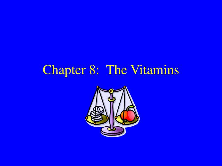 Chapter 8 the vitamins