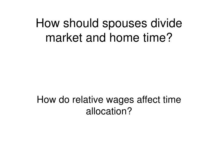 How should spouses divide market and home time?