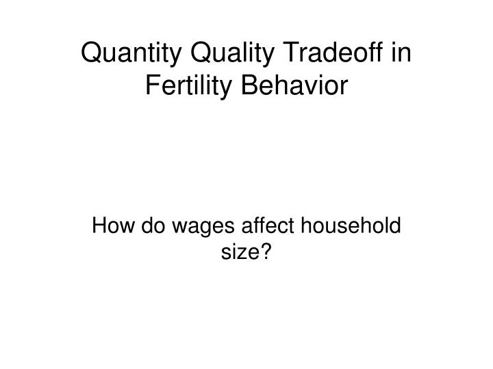 Quantity Quality Tradeoff in Fertility Behavior