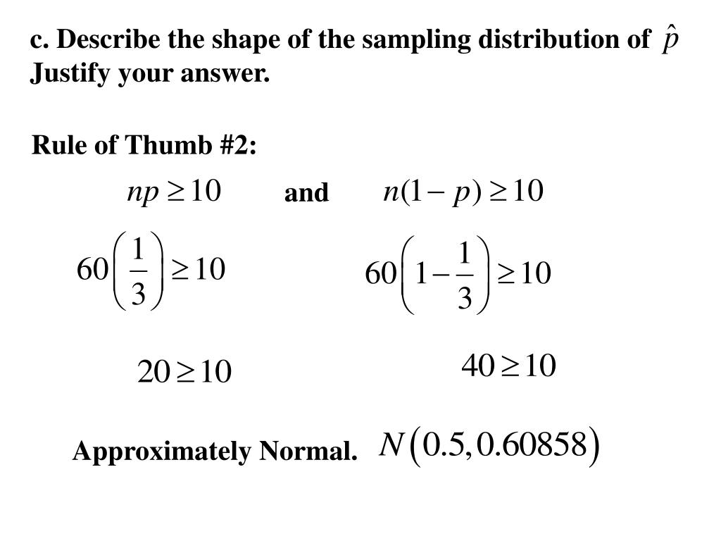 c. Describe the shape of the sampling distribution of       Justify your answer.