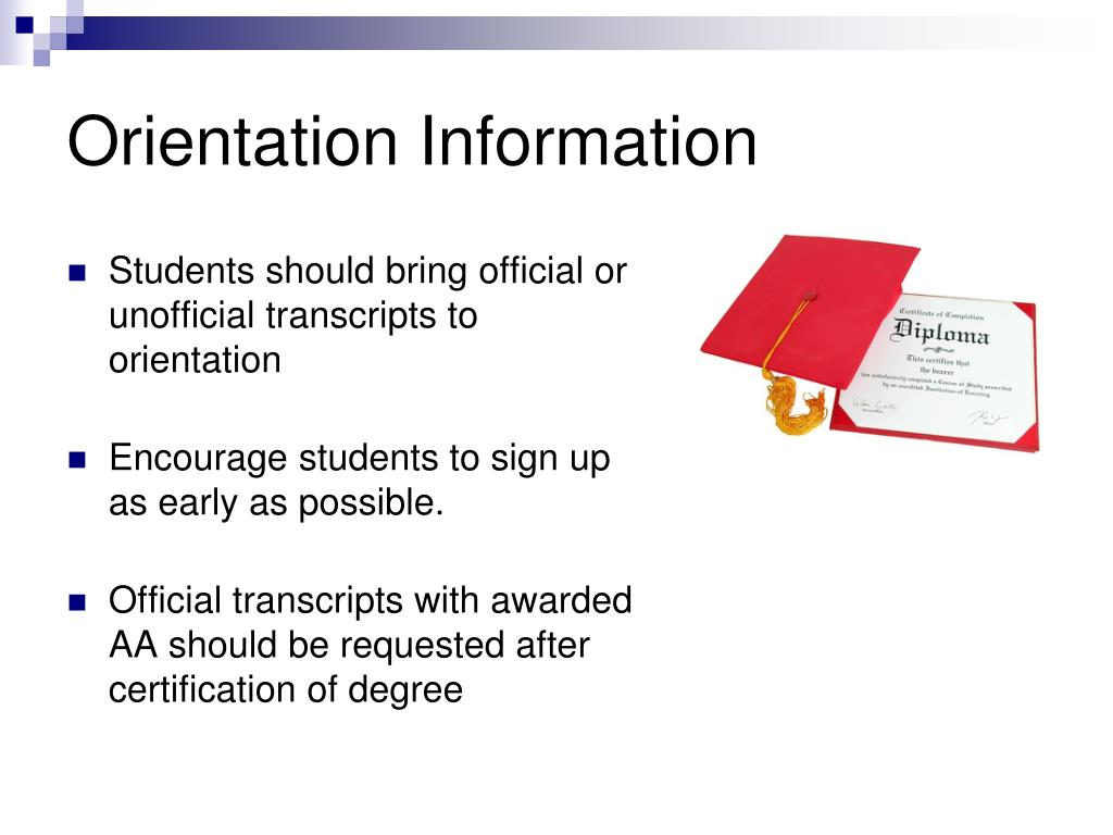 Students should bring official or unofficial transcripts to orientation