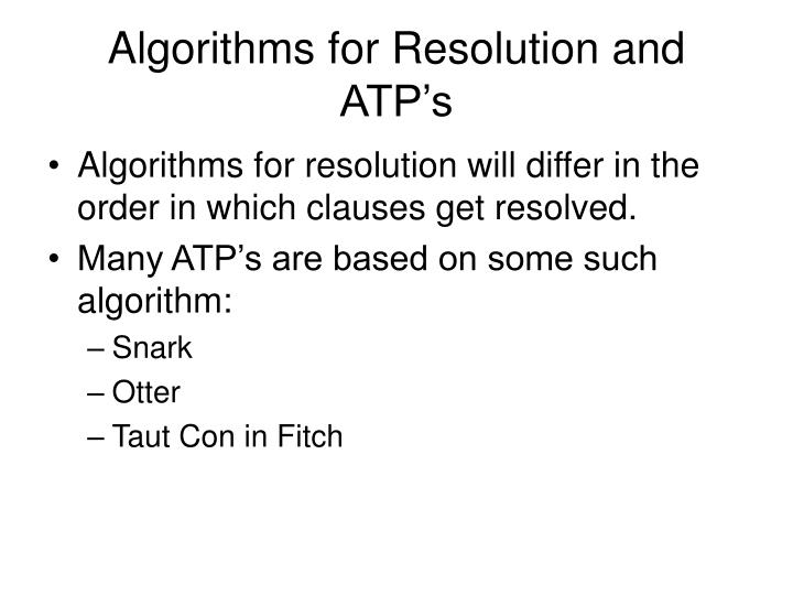 Algorithms for Resolution and ATP's