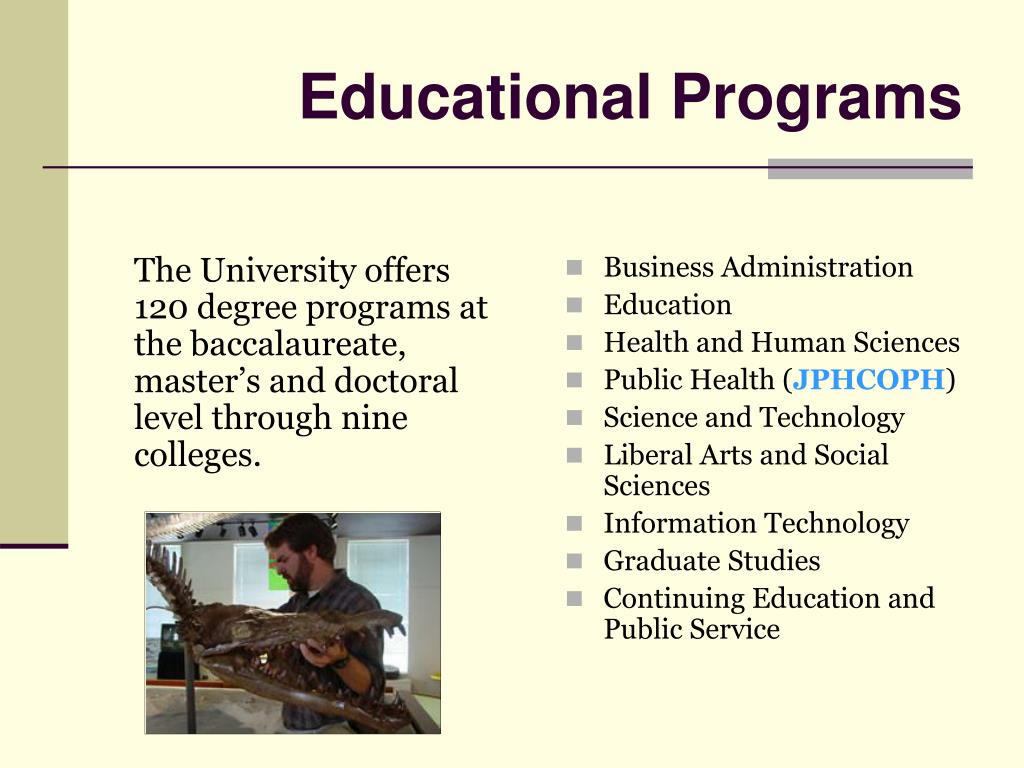The University offers 120 degree programs at the baccalaureate, master's and doctoral level through nine colleges.