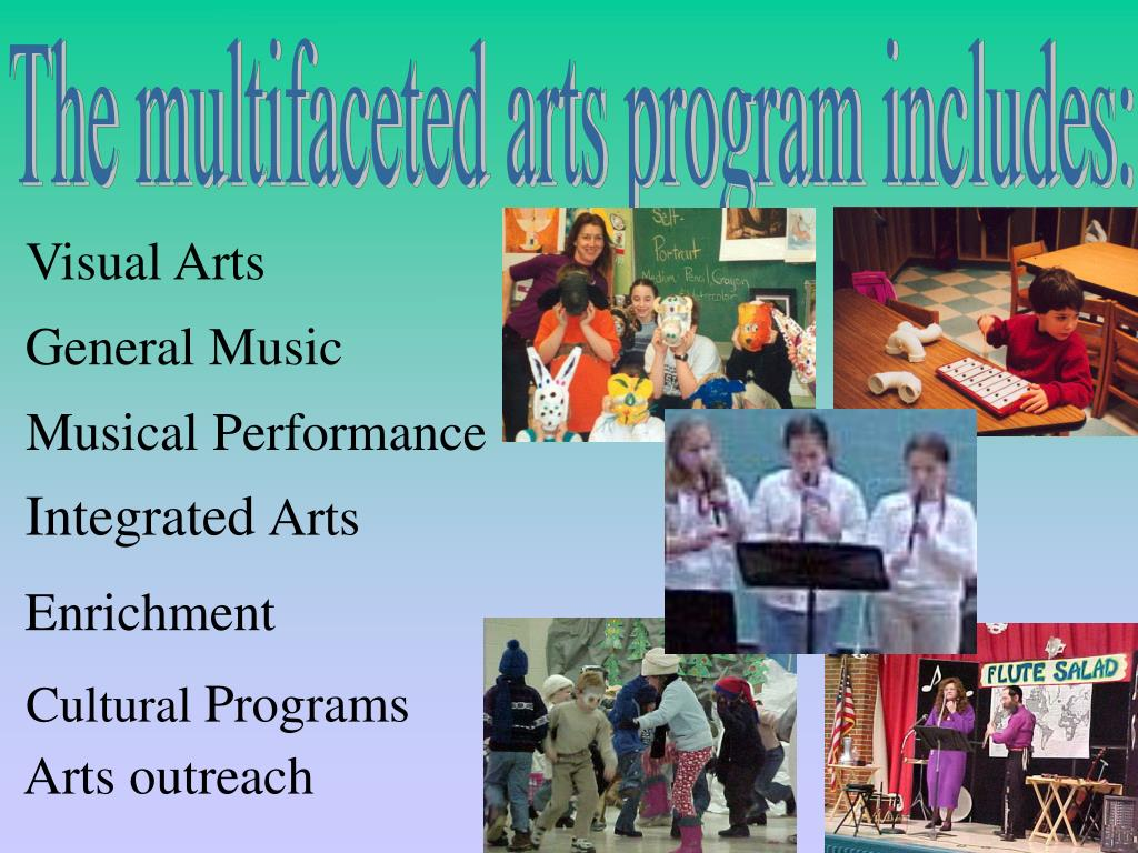 The multifaceted arts program includes: