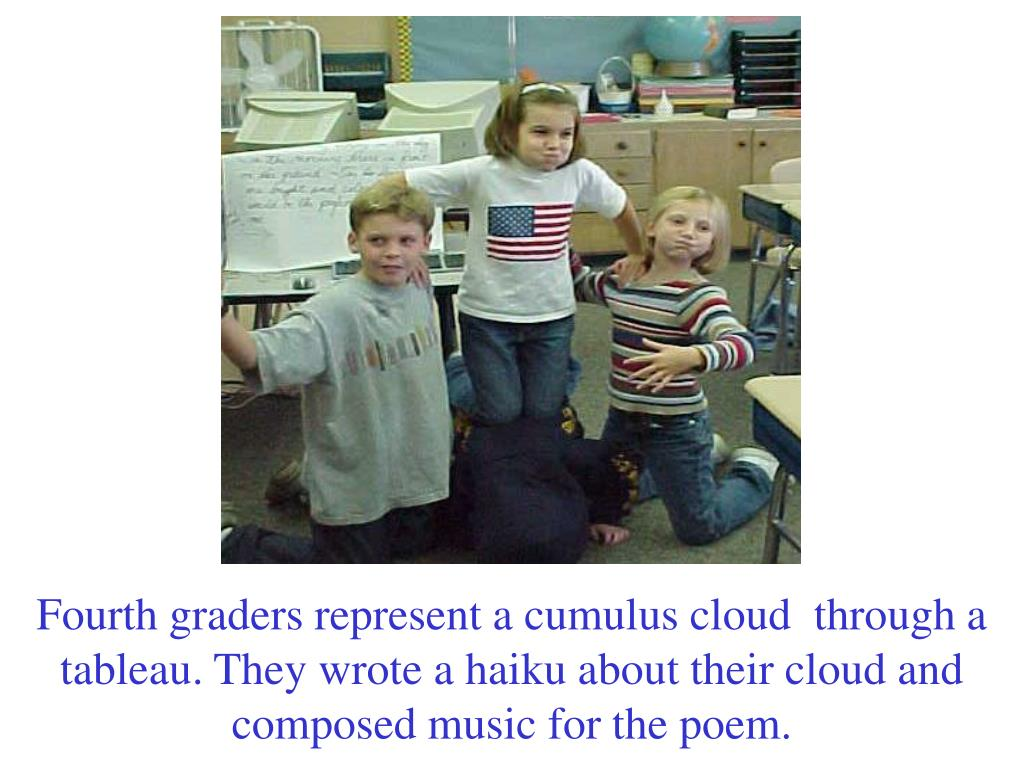 Fourth graders represent a cumulus cloud  through a  tableau. They wrote a haiku about their cloud and composed music for the poem.