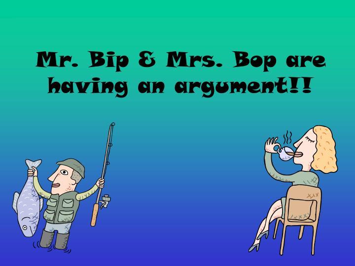 Mr bip mrs bop are having an argument