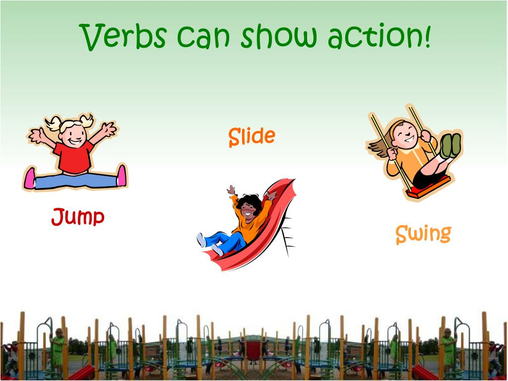 Verbs can show action!