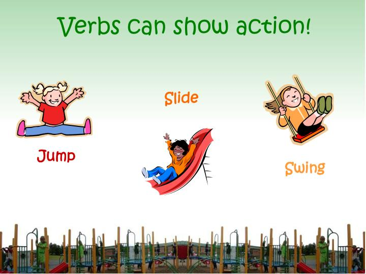 Verbs can show action