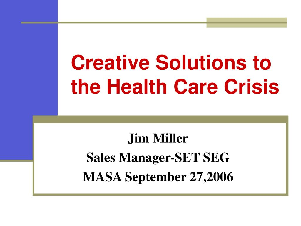 creative solutions to the health care crisis l.
