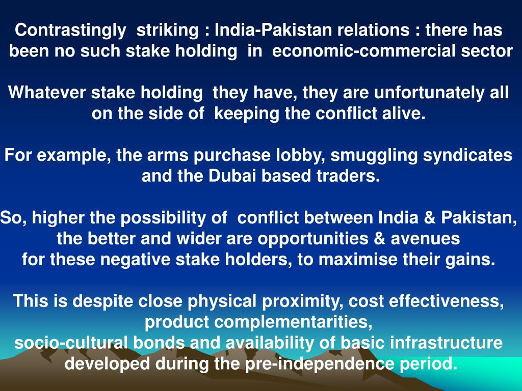 Contrastingly  striking : India-Pakistan relations : there has