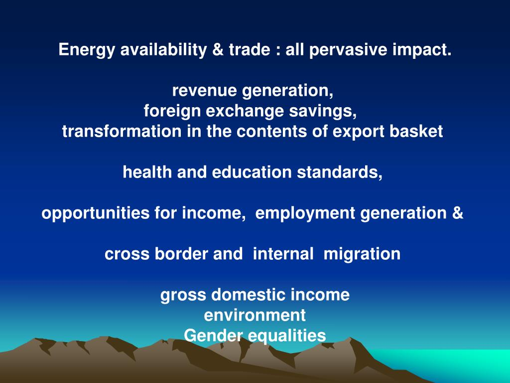 Energy availability & trade : all pervasive impact.