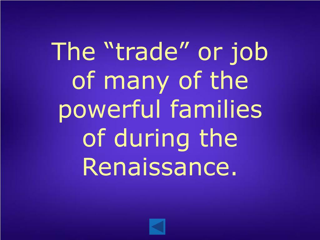 "The ""trade"" or job of many of the powerful families of during the Renaissance."
