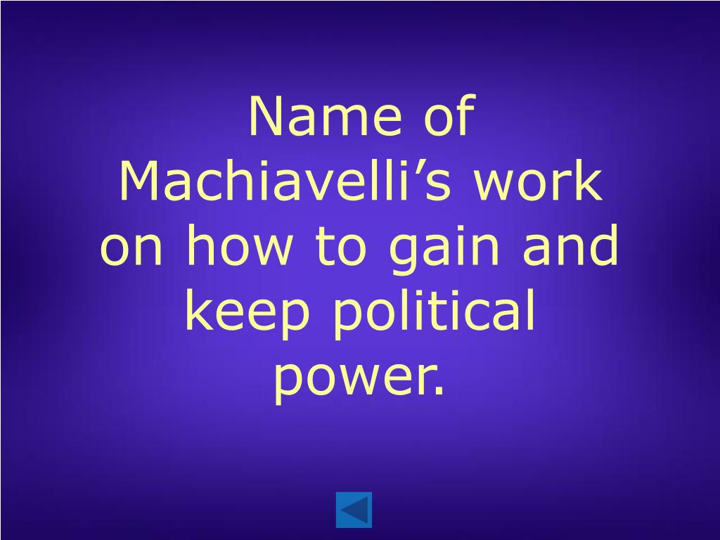 Name of Machiavelli's work on how to gain and keep political power.