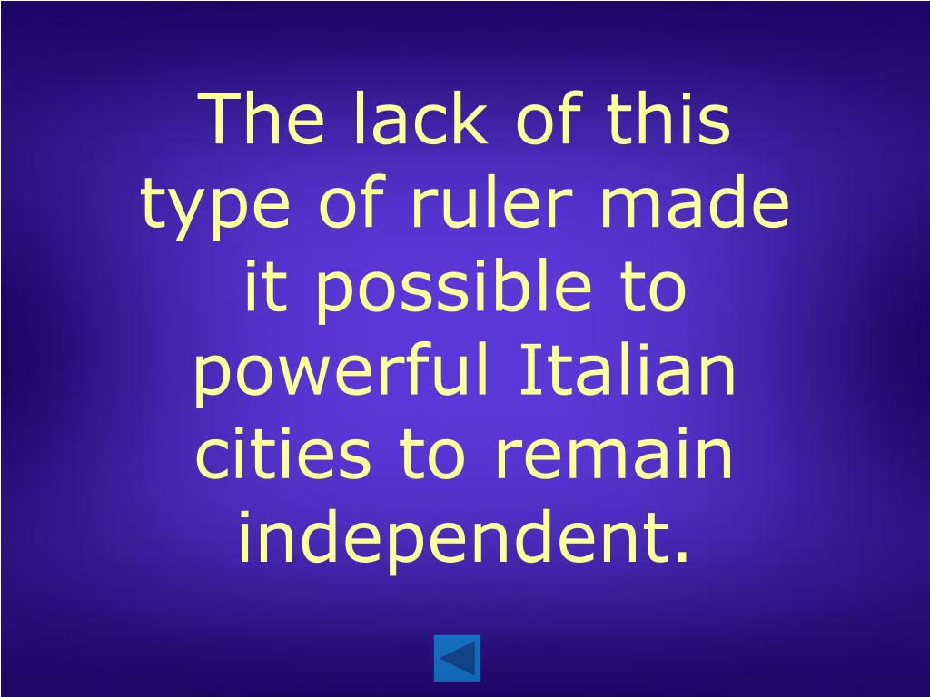 The lack of this type of ruler made it possible to powerful Italian cities to remain independent.