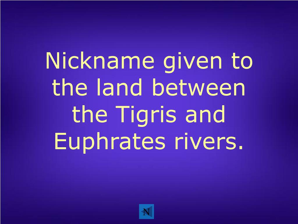 Nickname given to the land between the Tigris and Euphrates rivers.