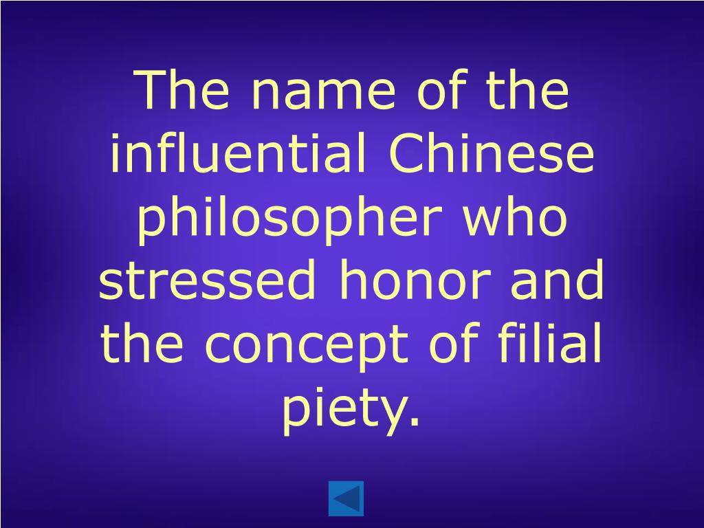 The name of the influential Chinese philosopher who stressed honor and the concept of filial piety.