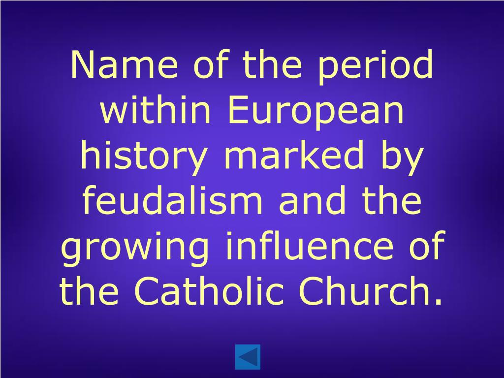 Name of the period within European history marked by feudalism and the growing influence of the Catholic Church.