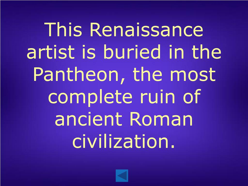 This Renaissance artist is buried in the Pantheon, the most complete ruin of ancient Roman civilization.