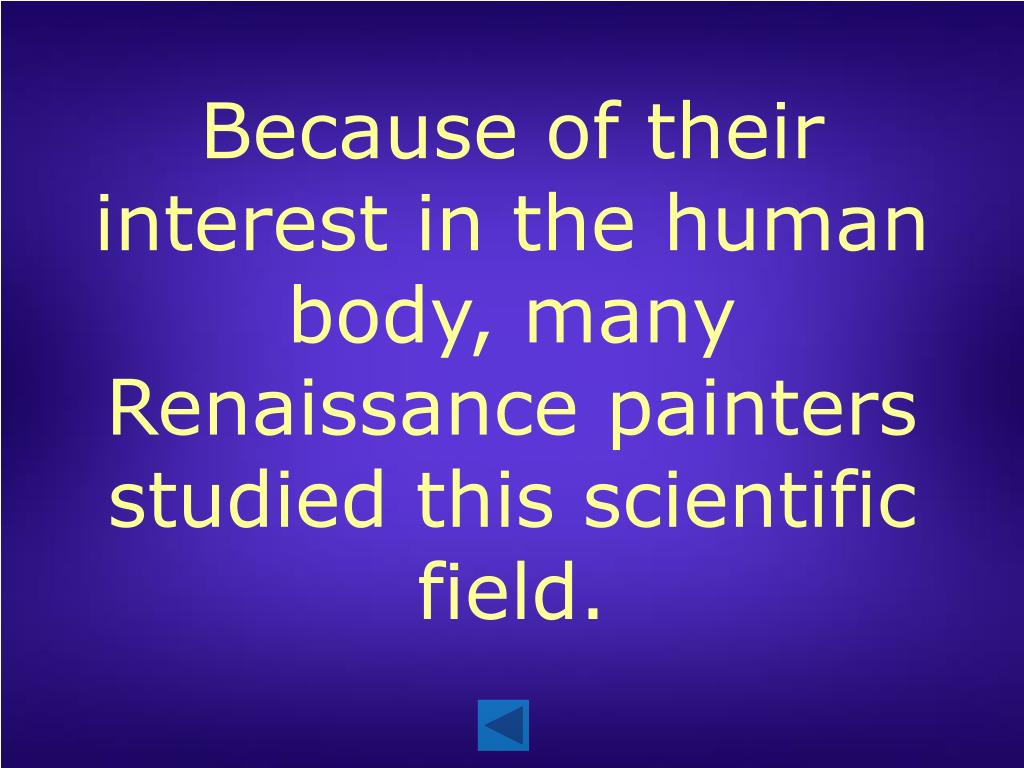 Because of their interest in the human body, many Renaissance painters studied this scientific field.