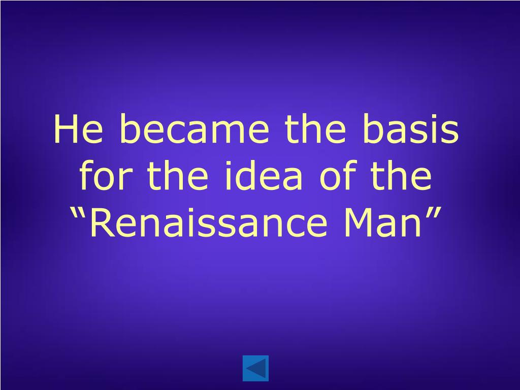 "He became the basis for the idea of the ""Renaissance Man"""