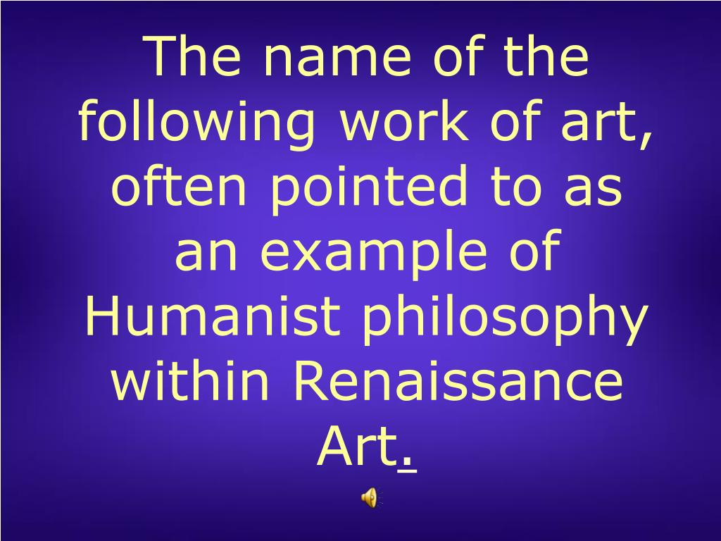 The name of the following work of art, often pointed to as an example of Humanist philosophy within Renaissance Art