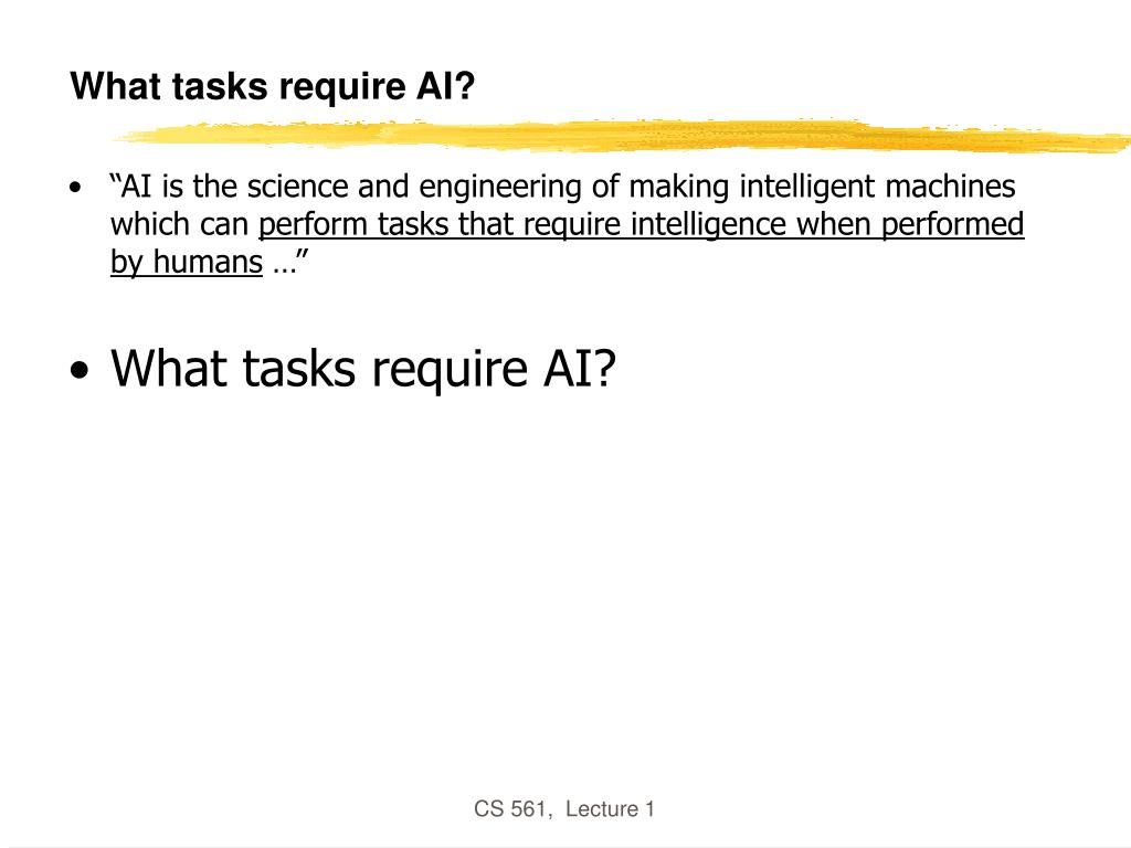 What tasks require AI?