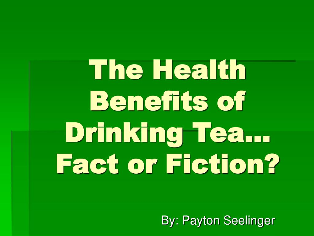the health benefits of drinking tea fact or fiction l.