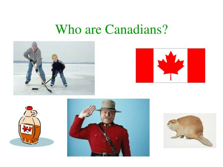 Who are canadians